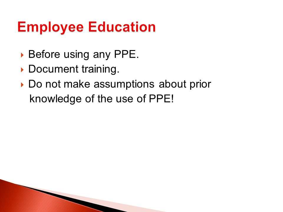  Before using any PPE.  Document training.