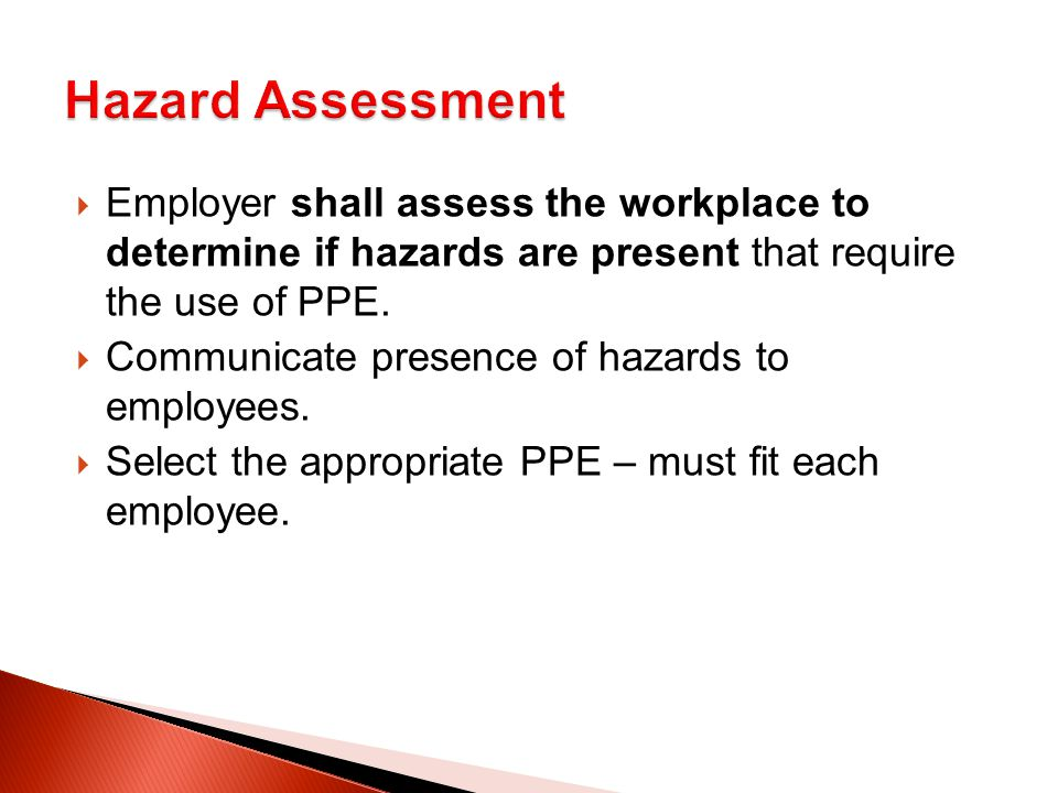  Employer shall assess the workplace to determine if hazards are present that require the use of PPE.