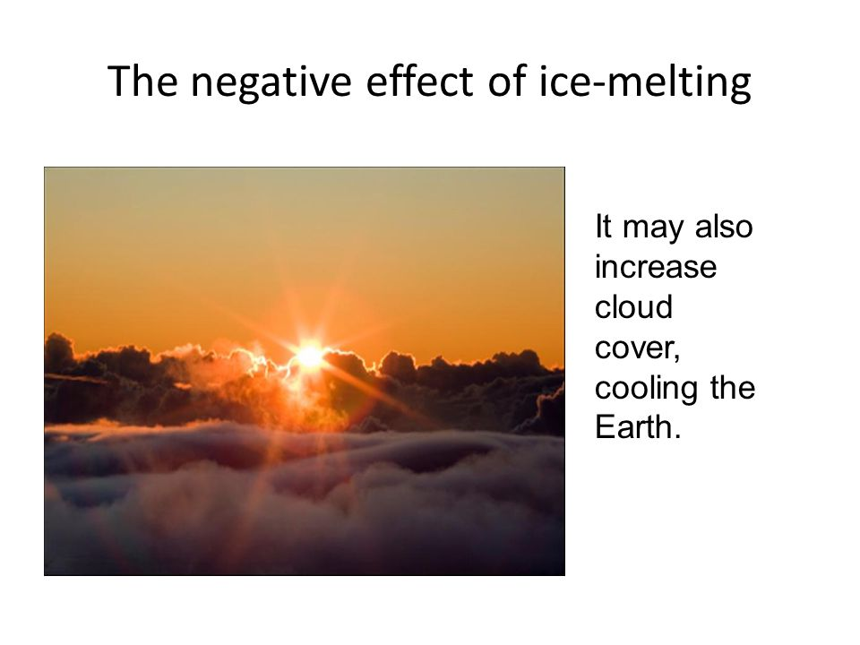 The negative effect of ice-melting It may also increase cloud cover, cooling the Earth.