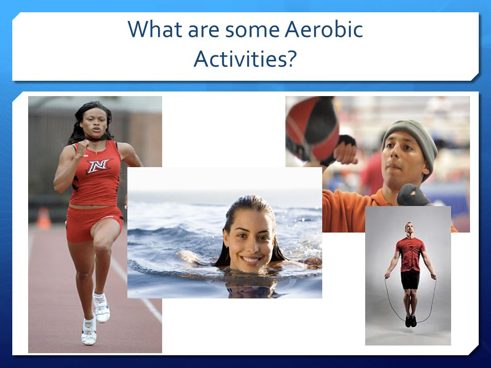 What are some Aerobic Activities