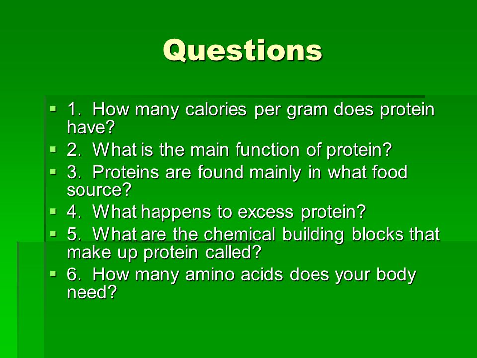 Questions  1. How many calories per gram does protein have.