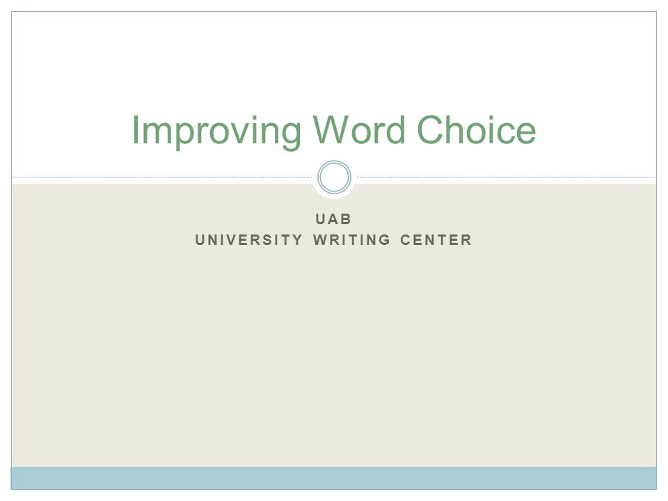 UAB UNIVERSITY WRITING CENTER Improving Word Choice