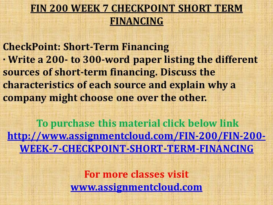 fin 200 week 7 checkpoint short term financing View test prep - fin 200 week 7 checkpoint short-term financing from fin 200 fin 200 at university of phoenix companies have several resources to choose from when.