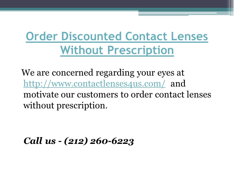 Order Discounted Contact Lenses Without Prescription We are concerned regarding your eyes at   and motivate our customers to order contact lenses without prescription.