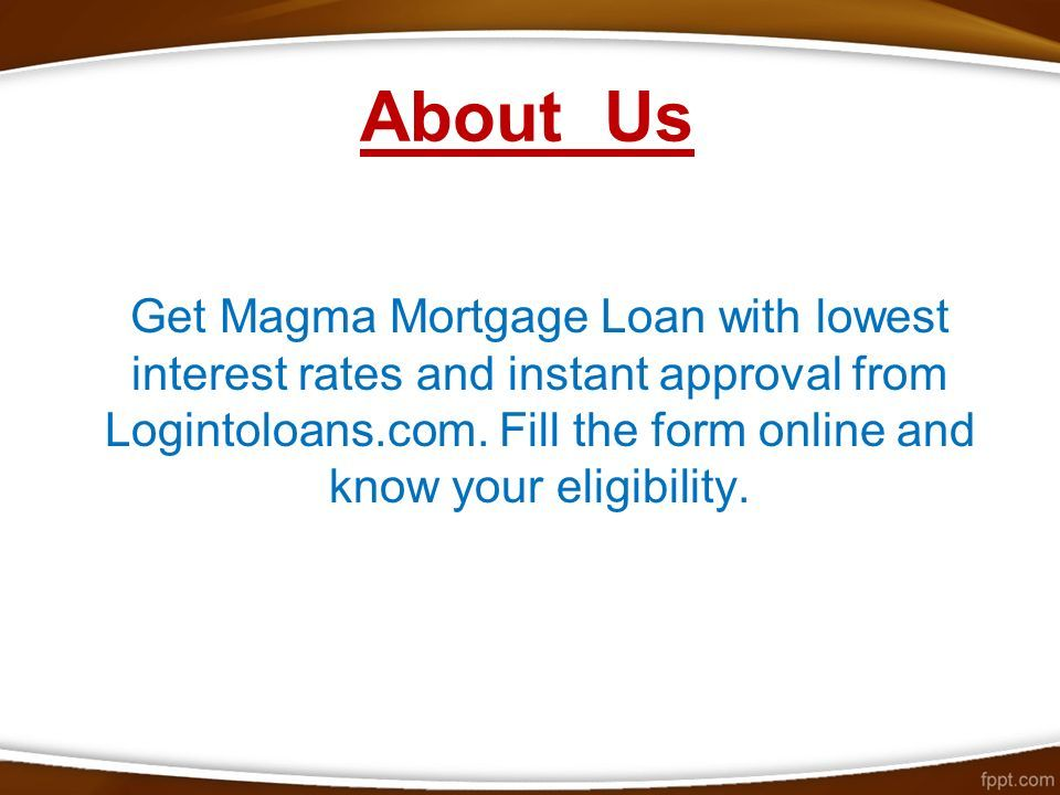 about us get magma mortgage loan with lowest interest rates and instant approval from logintoloans