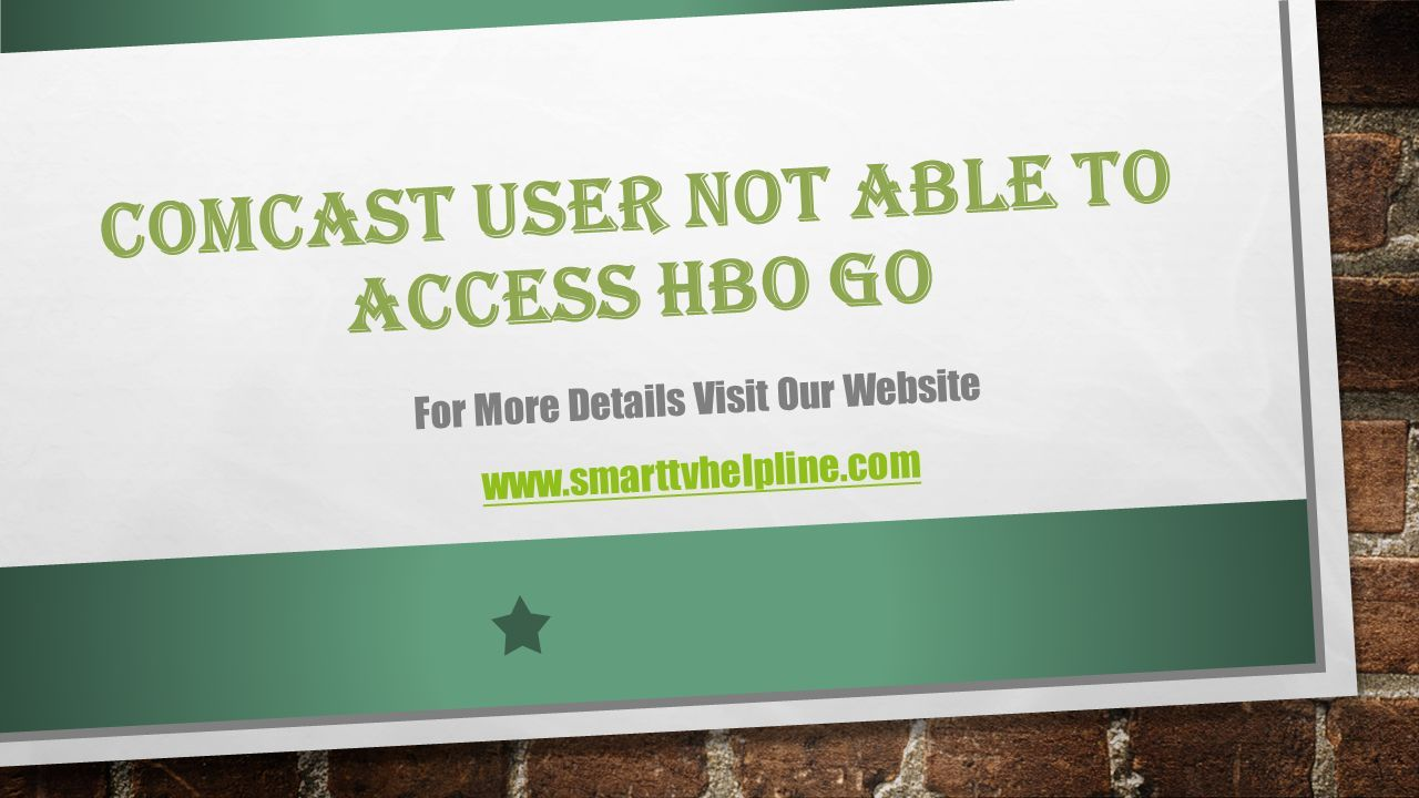 COMCAST USER NOT ABLE TO ACCESS HBO GO For More Details Visit Our