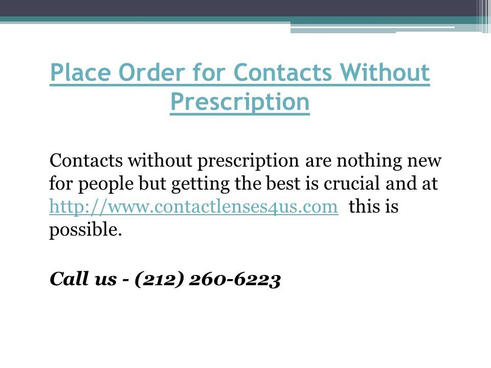 Place Order for Contacts Without Prescription Contacts without prescription are nothing new for people but getting the best is crucial and at   this is possible.