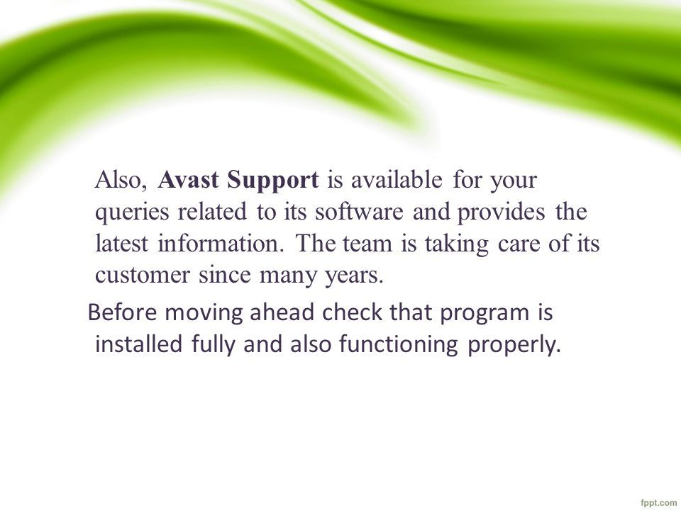 Also, Avast Support is available for your queries related to its software and provides the latest information.