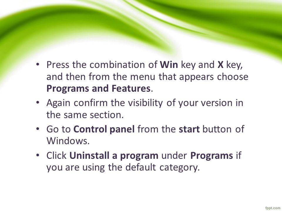 Press the combination of Win key and X key, and then from the menu that appears choose Programs and Features.