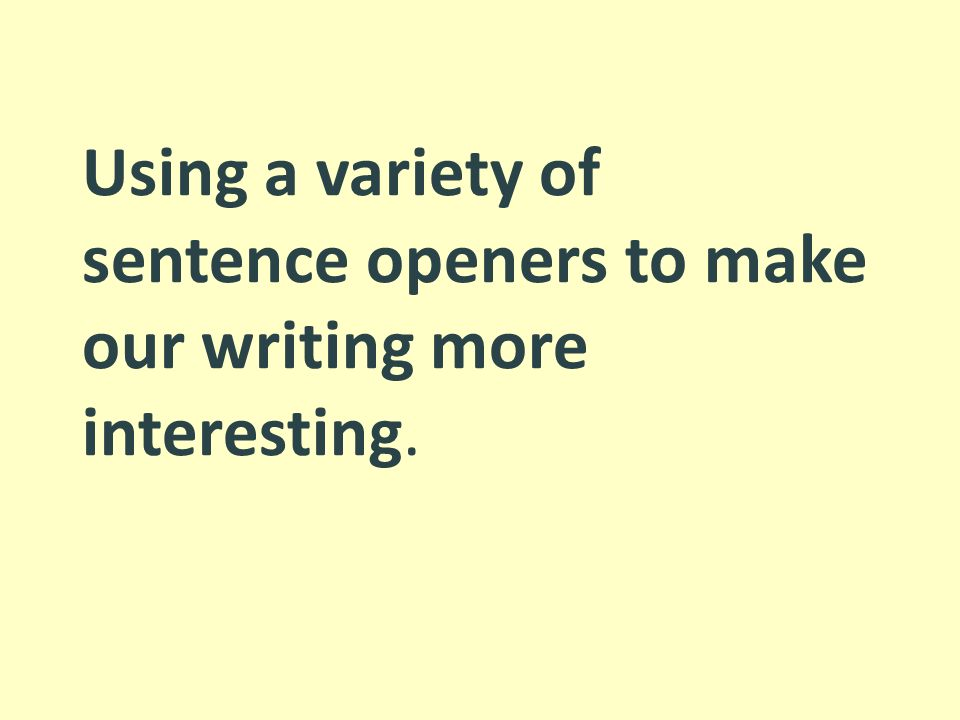 Using a variety of sentence openers to make our writing more