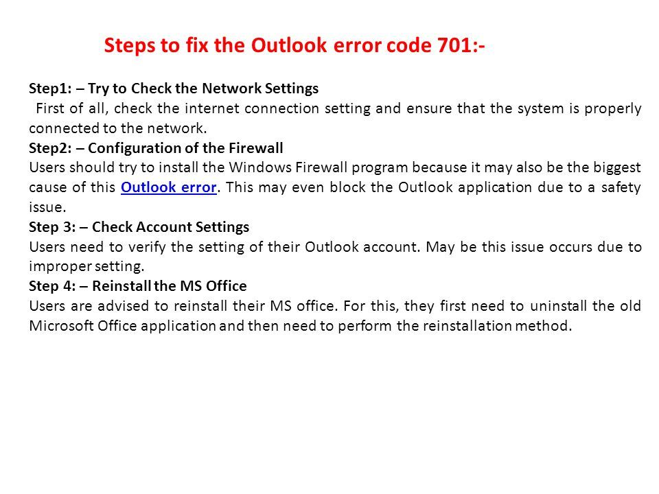 Steps to fix the Outlook error code 701:- Step1: – Try to Check the Network Settings First of all, check the internet connection setting and ensure that the system is properly connected to the network.