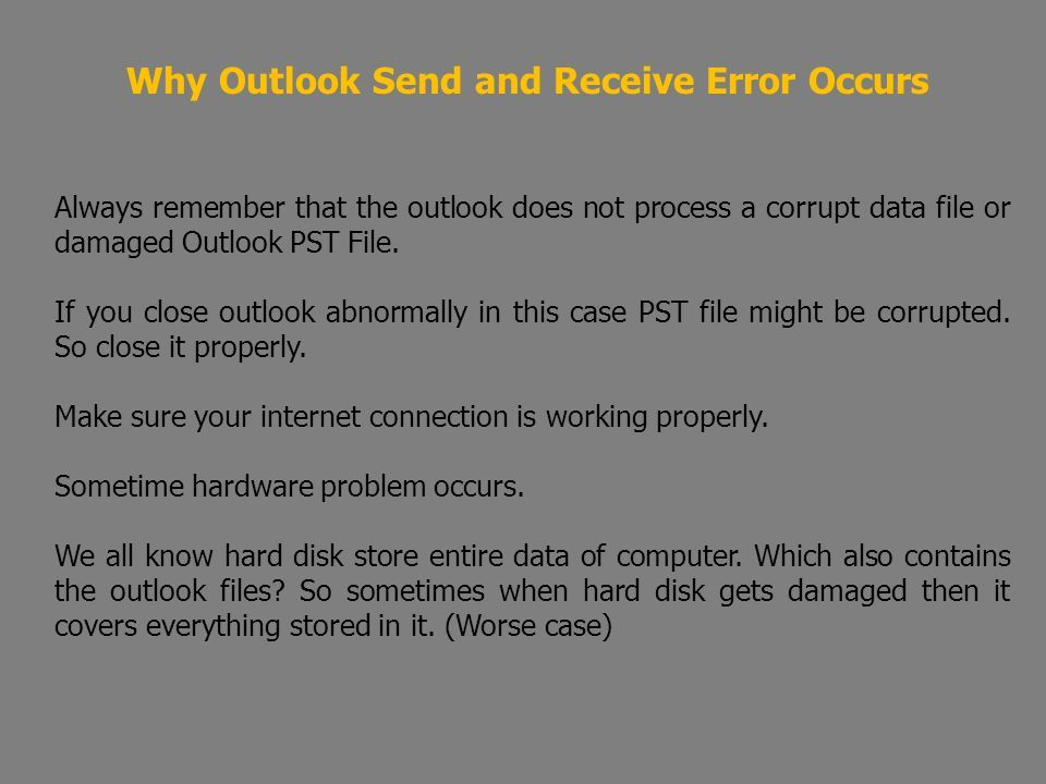 Why Outlook Send and Receive Error Occurs Always remember that the outlook does not process a corrupt data file or damaged Outlook PST File.