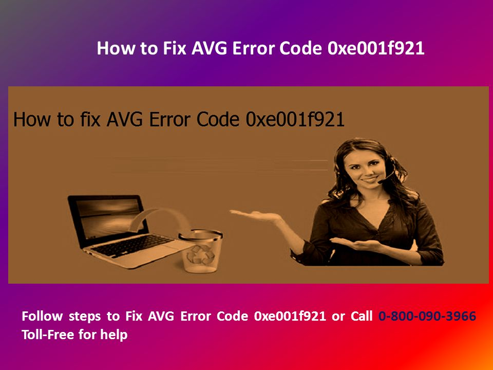 How to Fix AVG Error Code 0xe001f921 Follow steps to Fix AVG Error Code 0xe001f921 or Call Toll-Free for help