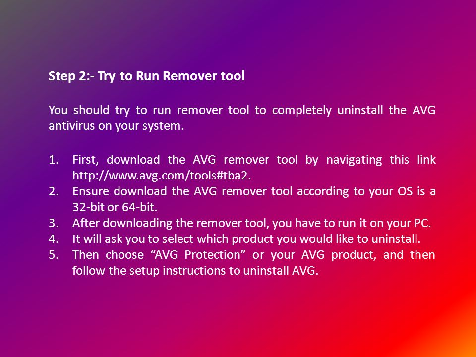 Step 2:- Try to Run Remover tool You should try to run remover tool to completely uninstall the AVG antivirus on your system.
