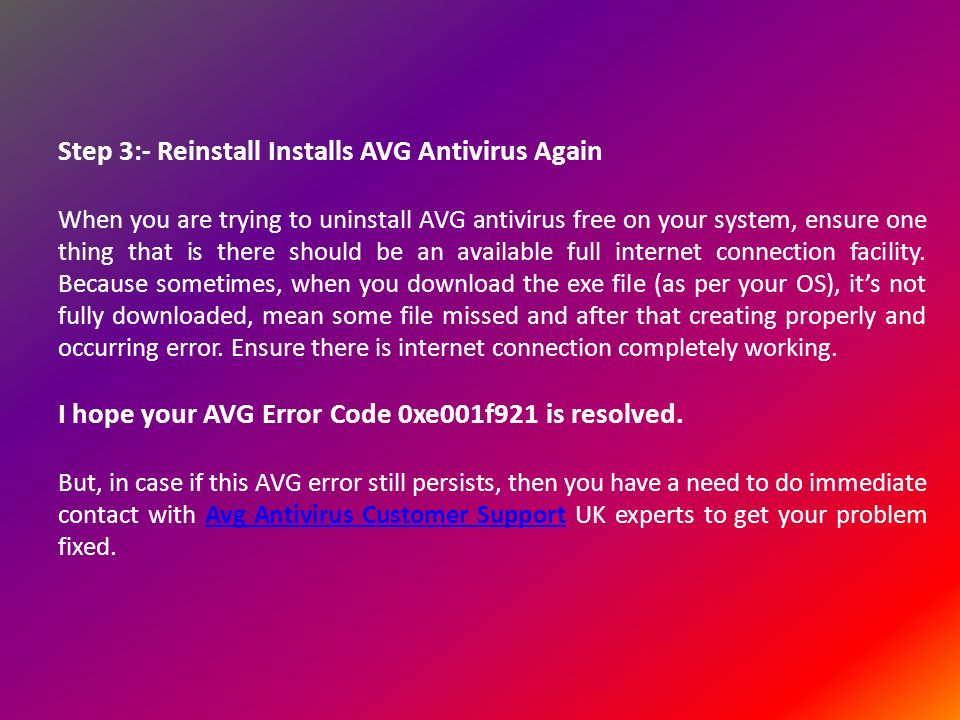 Step 3:- Reinstall Installs AVG Antivirus Again When you are trying to uninstall AVG antivirus free on your system, ensure one thing that is there should be an available full internet connection facility.