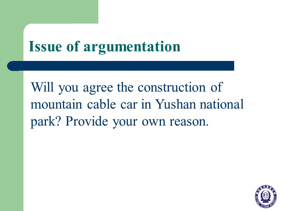 Issue of argumentation Will you agree the construction of mountain cable car in Yushan national park.