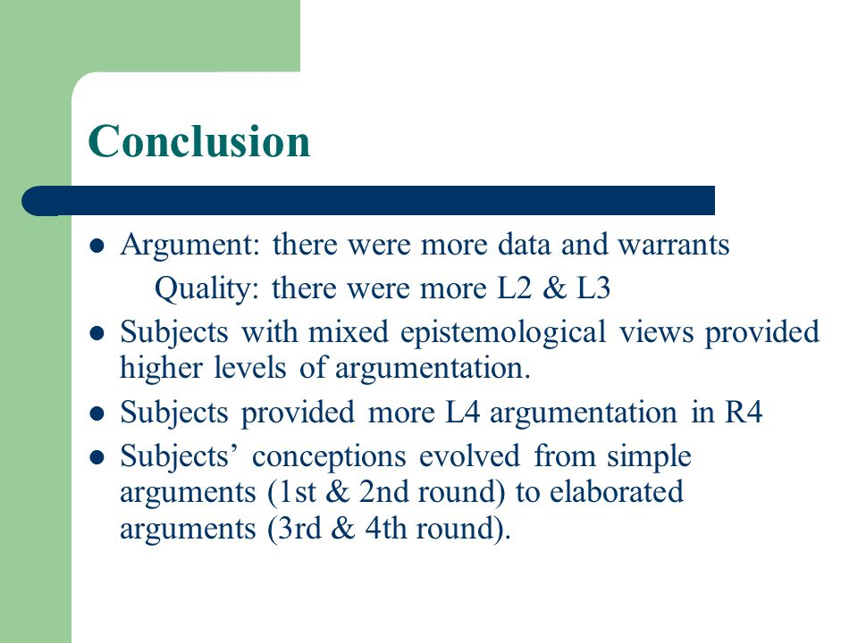 Conclusion Argument: there were more data and warrants Quality: there were more L2 & L3 Subjects with mixed epistemological views provided higher levels of argumentation.