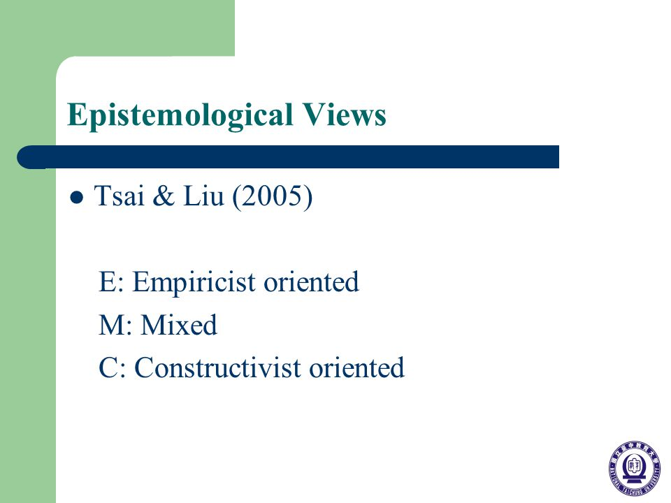 Epistemological Views Tsai & Liu (2005) E: Empiricist oriented M: Mixed C: Constructivist oriented