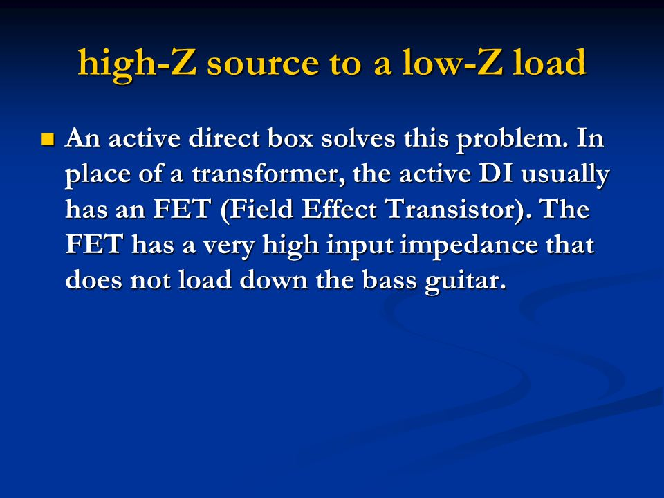 high-Z source to a low-Z load An active direct box solves this problem.