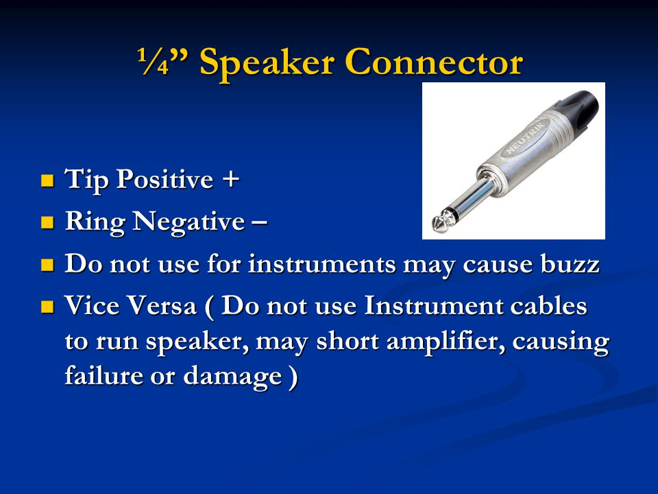 Tip Positive + Tip Positive + Ring Negative – Ring Negative – Do not use for instruments may cause buzz Do not use for instruments may cause buzz Vice Versa ( Do not use Instrument cables to run speaker, may short amplifier, causing failure or damage ) Vice Versa ( Do not use Instrument cables to run speaker, may short amplifier, causing failure or damage )