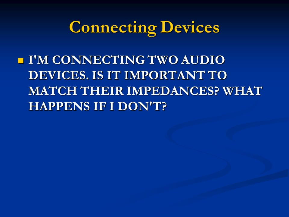 Connecting Devices I M CONNECTING TWO AUDIO DEVICES.