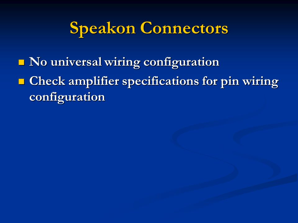 Speakon Connectors No universal wiring configuration No universal wiring configuration Check amplifier specifications for pin wiring configuration Check amplifier specifications for pin wiring configuration
