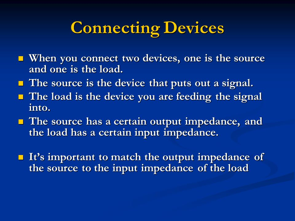 Connecting Devices When you connect two devices, one is the source and one is the load.