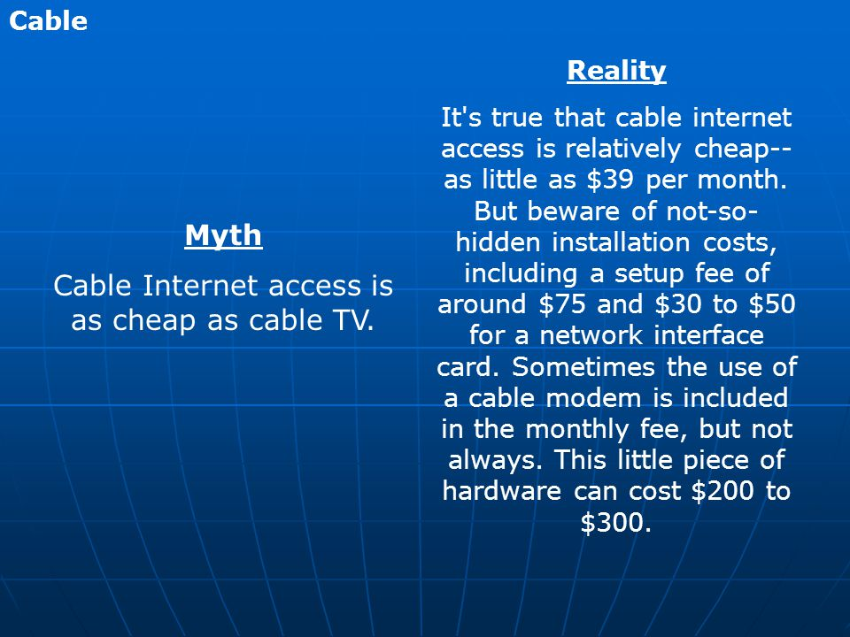 Myth Cable Internet access is as cheap as cable TV.