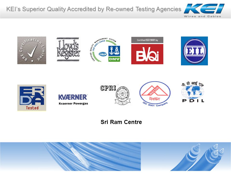 KEIs Superior Quality Accredited by Re-owned Testing Agencies Sri Ram Centre