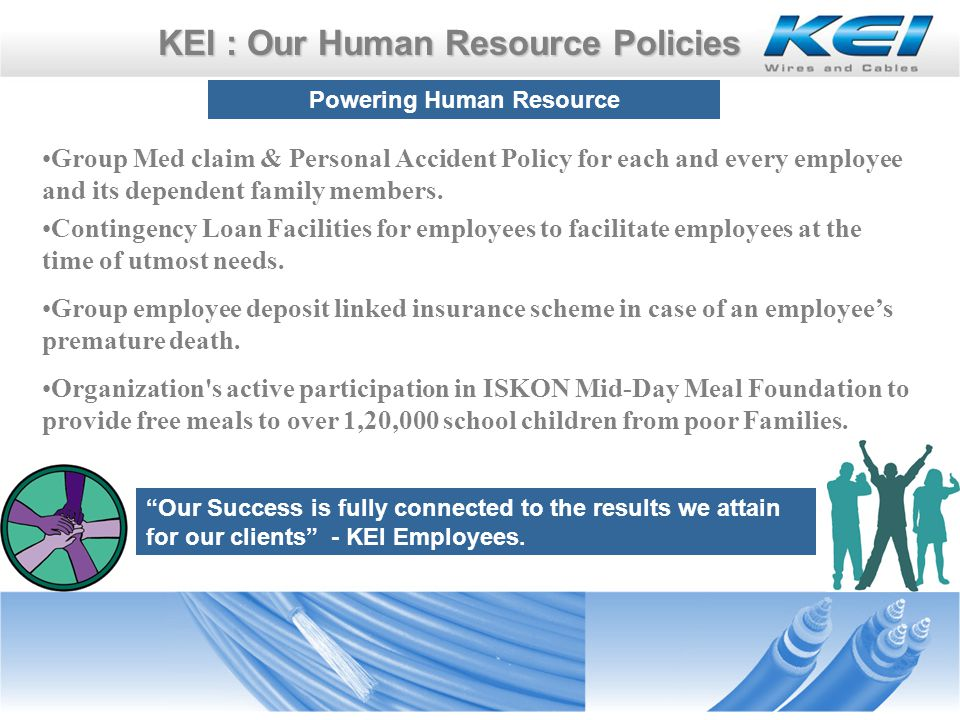 KEI : Our Human Resource Policies KEI : Our Human Resource Policies Our Success is fully connected to the results we attain for our clients - KEI Employees.