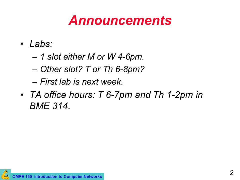 CMPE 150- Introduction to Computer Networks 2 Announcements Labs: –1 slot either M or W 4-6pm.