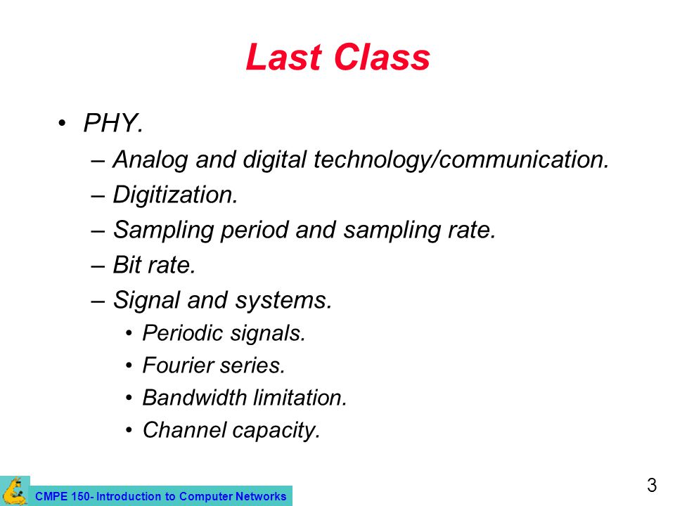 CMPE 150- Introduction to Computer Networks 3 Last Class PHY.