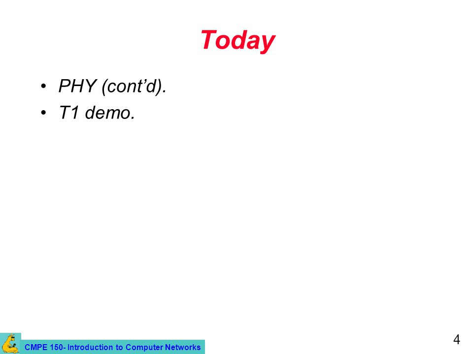 CMPE 150- Introduction to Computer Networks 4 Today PHY (contd). T1 demo.