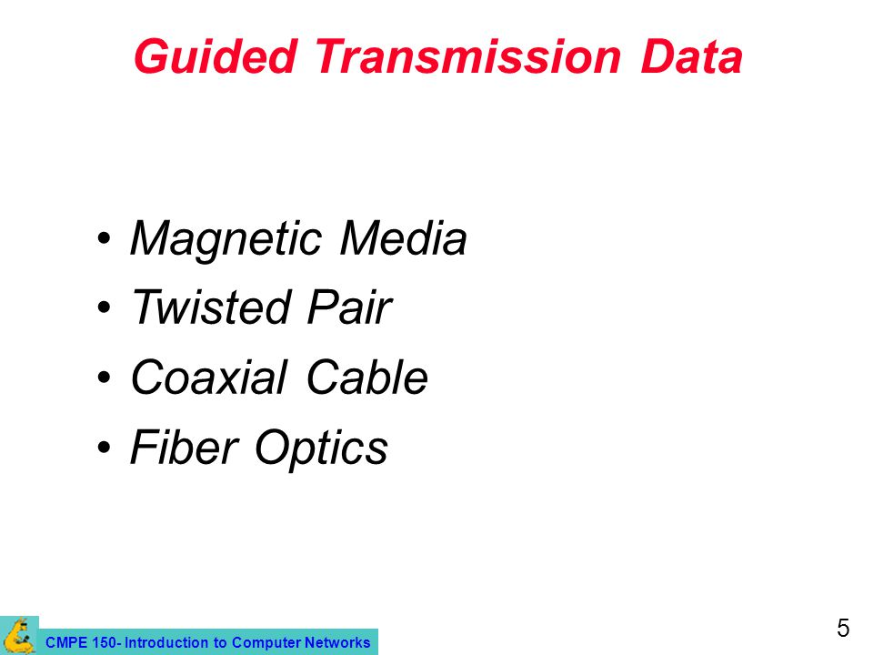 CMPE 150- Introduction to Computer Networks 5 Guided Transmission Data Magnetic Media Twisted Pair Coaxial Cable Fiber Optics