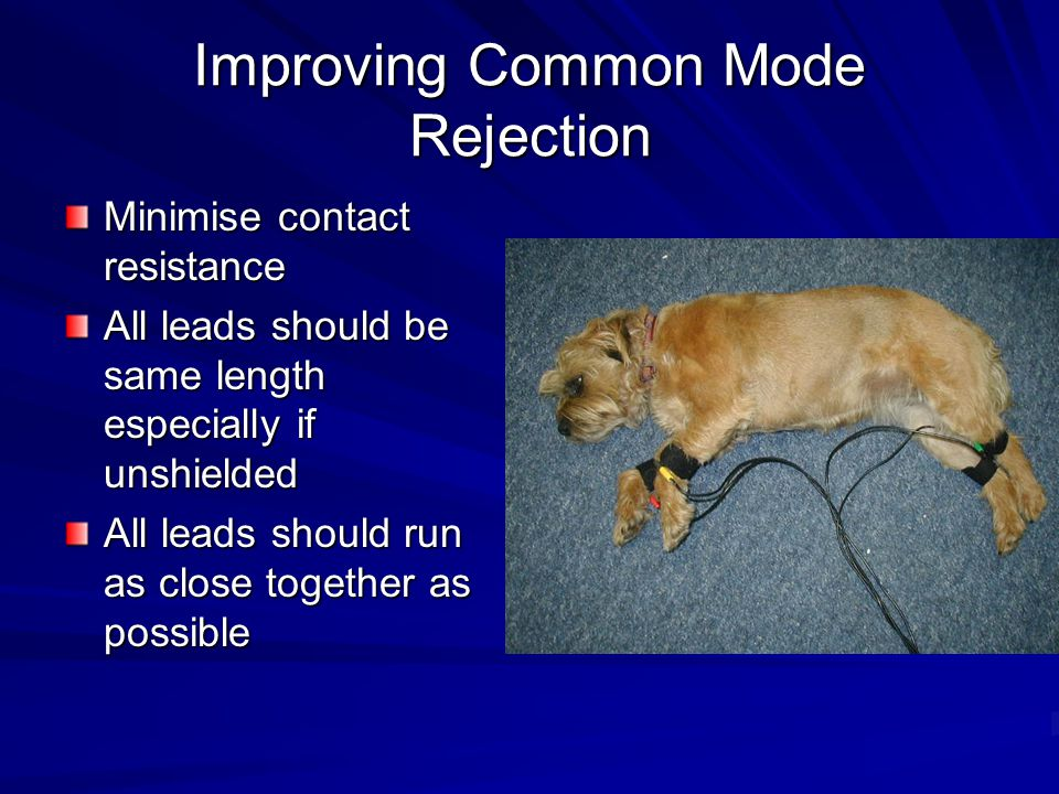 Improving Common Mode Rejection Minimise contact resistance All leads should be same length especially if unshielded All leads should run as close together as possible