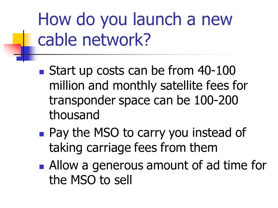 How do you launch a new cable network.