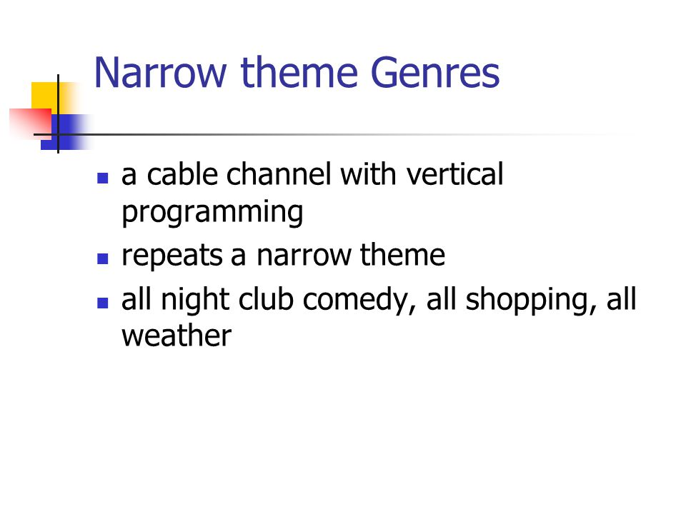 Narrow theme Genres a cable channel with vertical programming repeats a narrow theme all night club comedy, all shopping, all weather