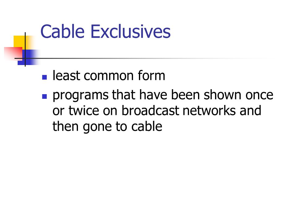 Cable Exclusives least common form programs that have been shown once or twice on broadcast networks and then gone to cable