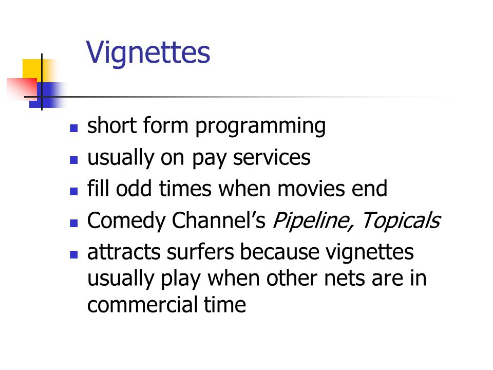 Vignettes short form programming usually on pay services fill odd times when movies end Comedy Channels Pipeline, Topicals attracts surfers because vignettes usually play when other nets are in commercial time