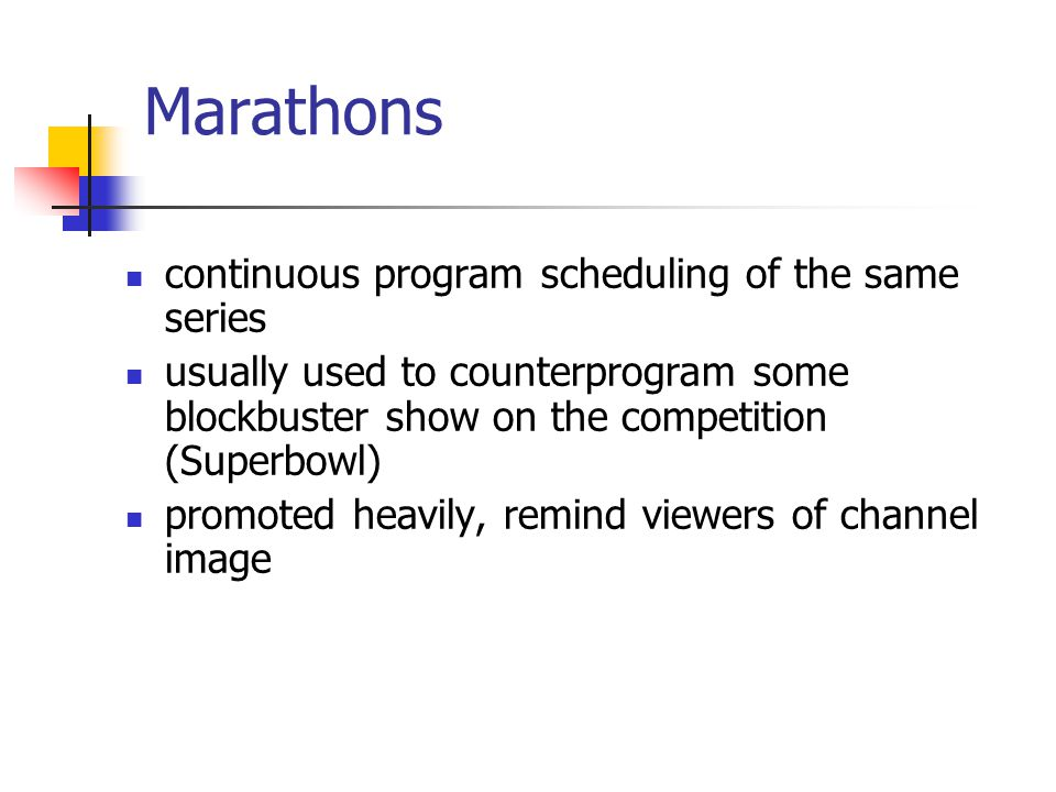 Marathons continuous program scheduling of the same series usually used to counterprogram some blockbuster show on the competition (Superbowl) promoted heavily, remind viewers of channel image