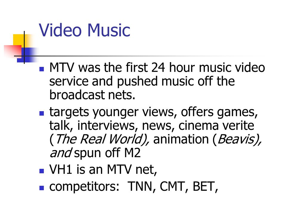 Video Music MTV was the first 24 hour music video service and pushed music off the broadcast nets.