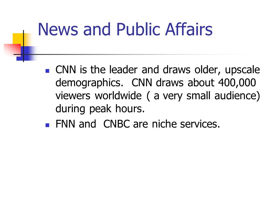 News and Public Affairs CNN is the leader and draws older, upscale demographics.