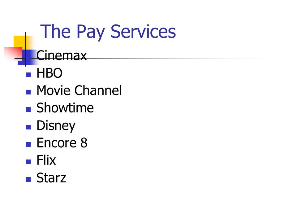 The Pay Services Cinemax HBO Movie Channel Showtime Disney Encore 8 Flix Starz