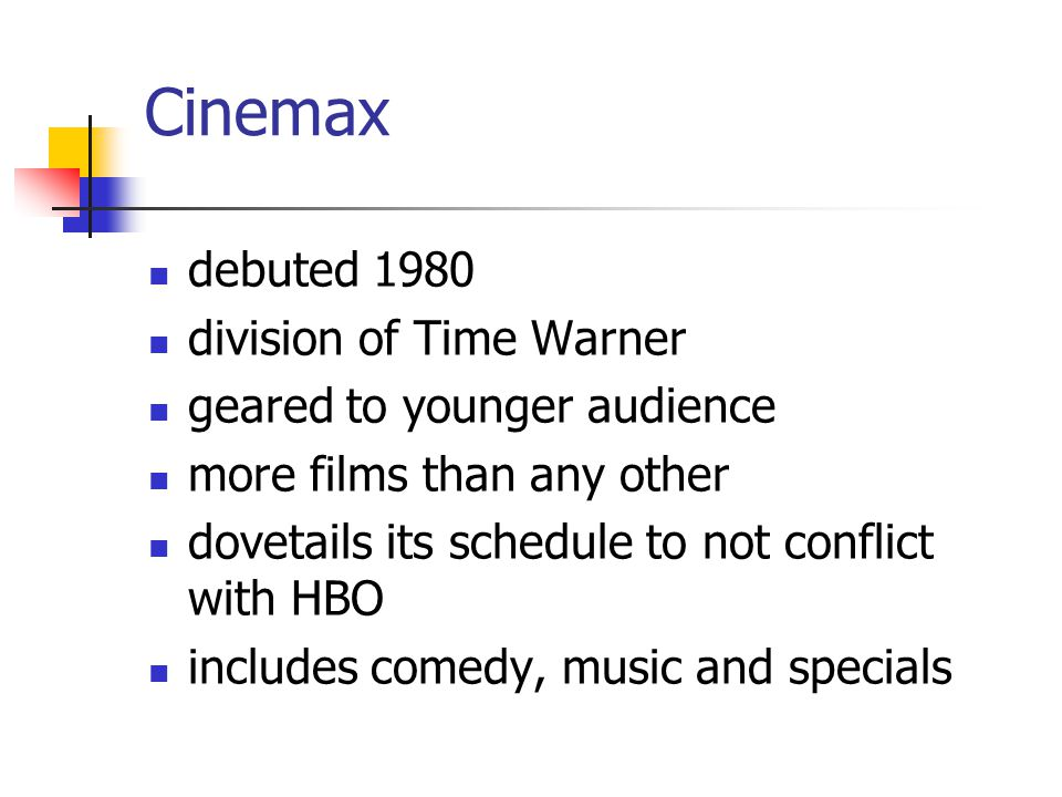 Cinemax debuted 1980 division of Time Warner geared to younger audience more films than any other dovetails its schedule to not conflict with HBO includes comedy, music and specials
