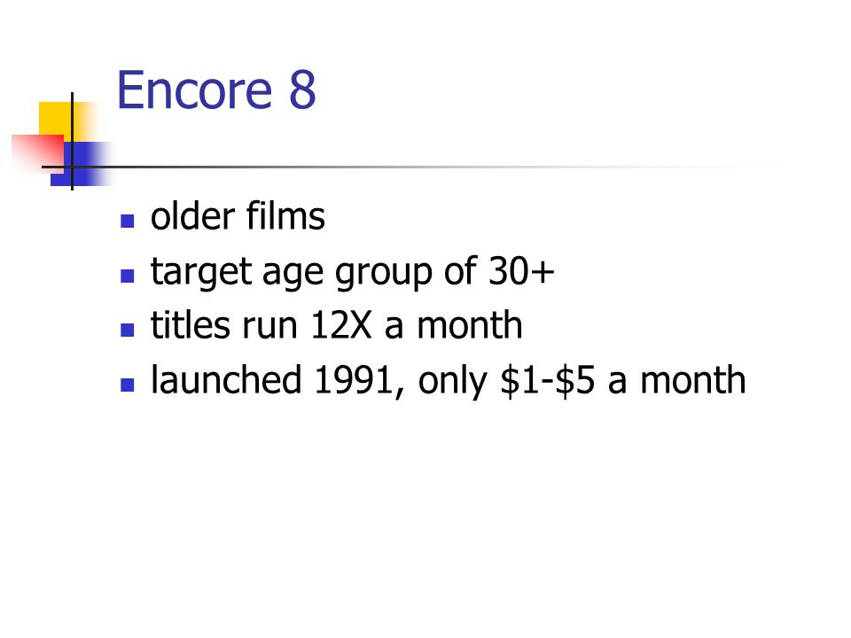 Encore 8 older films target age group of 30+ titles run 12X a month launched 1991, only $1-$5 a month