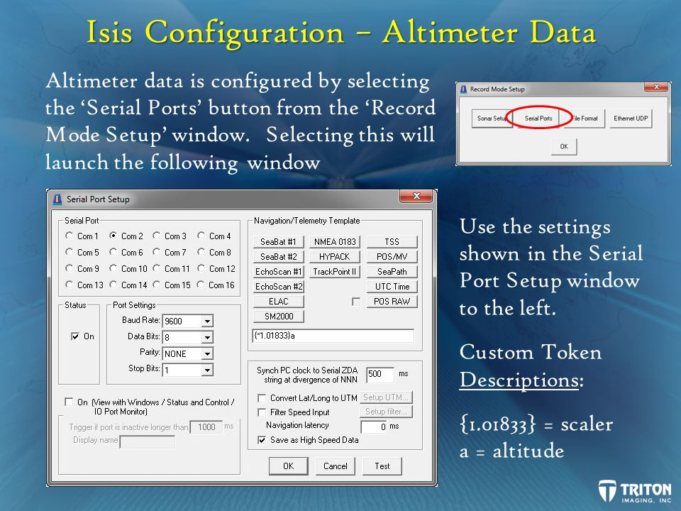Isis Configuration – Altimeter Data Altimeter data is configured by selecting the Serial Ports button from the Record Mode Setup window.