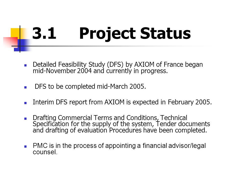 3.1Project Status Detailed Feasibility Study (DFS) by AXIOM of France began mid-November 2004 and currently in progress.