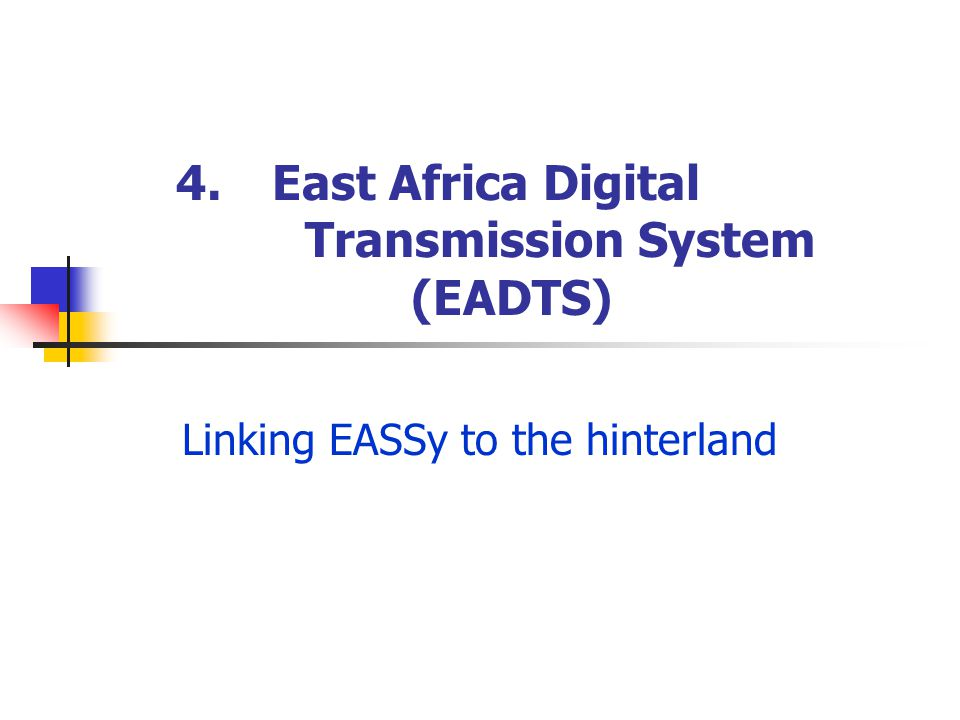 4. East Africa Digital Transmission System (EADTS) Linking EASSy to the hinterland