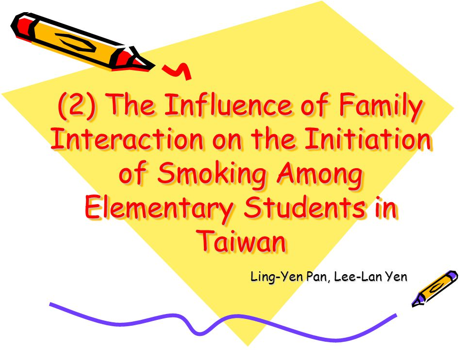 (2) The Influence of Family Interaction on the Initiation of Smoking Among Elementary Students in Taiwan Ling-Yen Pan, Lee-Lan Yen