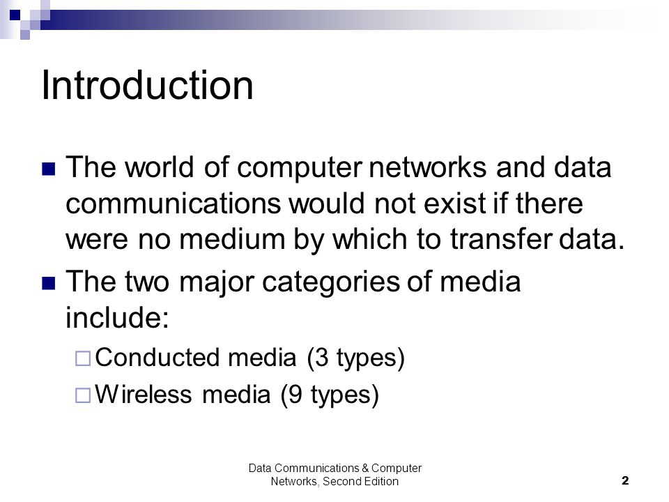 Data Communications & Computer Networks, Second Edition2 Introduction The world of computer networks and data communications would not exist if there were no medium by which to transfer data.